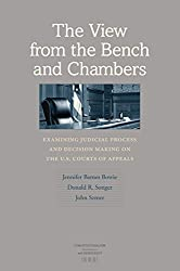 The View from the Bench and Chambers: Examining Judicial Process Making on the U.S. Courts of Appeals (Constitutionalism and Democracy)