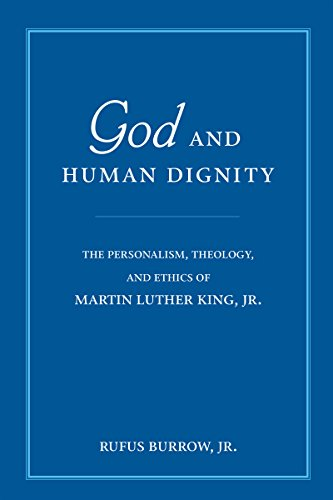 God and Human Dignity: The Personalism, Theology, and Ethics of Martin Luther King, Jr. (The Childhood Of Martin Luther King Jr)