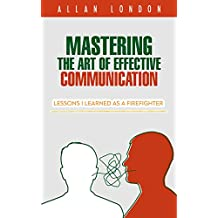 Mastering The Art of Effective Communication: Lessons I Learned As A Firefighter (Communication Skills)