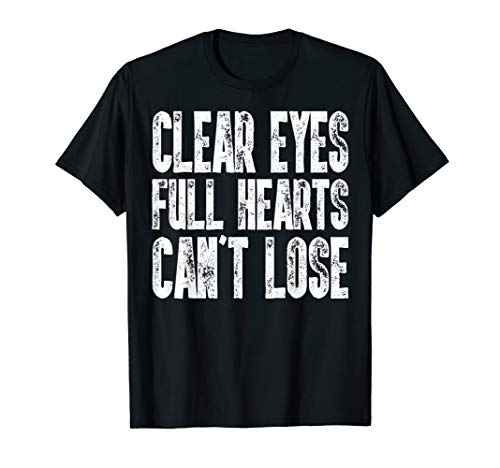(Clear Eyes Full Hearts Can't Lose T-Shirt Cool Gift TShirt)