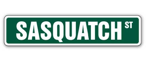 "SASQUATCH Street Sign bigfoot ape like animal believer | Indoor/Outdoor |  18"" Wide Plastic Sign"