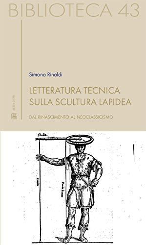 Letteratura tecnica sulla scultura lapidea: Dal Rinascimento al Neoclassicismo (Biblioteca Vol. 43)  por Simona Rinaldi