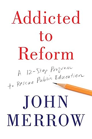 Addicted to Reform: A 12-Step Program to Rescue Public Education (Public Education)