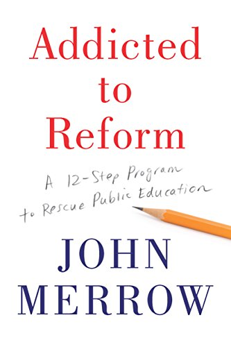 Addicted to Reform: A 12-Step Program to Rescue Public Education cover