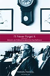 I'll Never Forget It: Memoirs of a Political Accident from East Baltimore