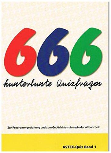 666 kunterbunte Quizfragen: Zur Programmgestaltung und zum Gedächtnistraining in der Altenarbeit – eine Arbeitshilfe (ASTEX-Quiz)