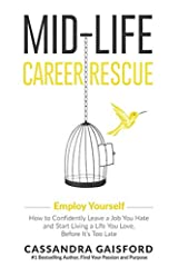 Mid-Life Career Rescue: Employ Yourself: How to confidently leave a job you hate, and start living a life you love, before it's too late Paperback
