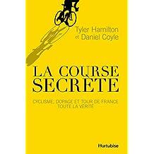 La course secrète: Cyclisme, dopage et tour de france toute la vérité (French Edition)