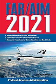 FAR/AIM 2021: Up-to-Date FAA Regulations / Aeronautical Information Manual (FAR/AIM Federal Aviation Regulatio