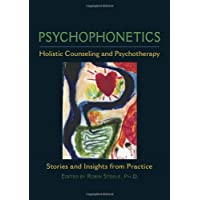 Psychophonetics: Holistic Counseling and Psychotherapy: Stories and Insights from Practice