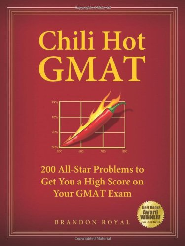 Chili Hot GMAT: 200 All-Star Problems to Get You a High Score on Your GMAT Exam