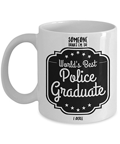 Police Academy Graduation Gifts, Someone Thinks I'm the World's Best Police Graduate - I Agree, Police Graduation (Stupid Ideas For Halloween Costumes)