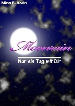 Moonrain - Nur ein Tag mit dir (German Edition) by [Korin, Mina E.]