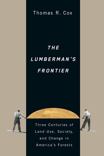 The Lumberman's Frontier: Three Centuries of Land Use, Society, and Change in America's Forests pdf