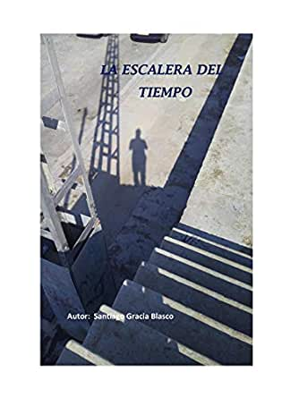 LA ESCALERA DEL TIEMPO eBook: Gracia Blasco, Santiago: Amazon.es: Tienda Kindle