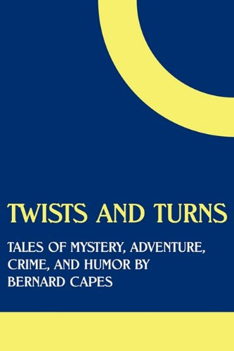 Twists and Turns: Tales of Mystery, Adventure, Crime, and Humor by Bernard Capes