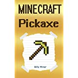 Minecraft: Pickaxe: A Story about a Powerful Pickaxe (Minecraft Children, Minecraft Kid Diary, Minecraft Diaries of Kids, Minecraft Books, Minecraft Diaries, Minecraft Diary, Minecraft Book for Kids)