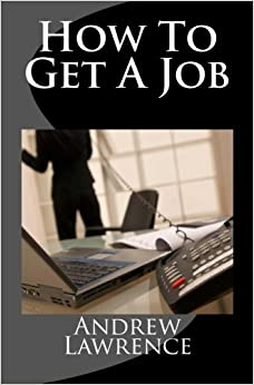 Book How To Get A Job: real secrets of getting a real job in the real world
