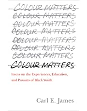 Colour Matters: Essays on the Experiences, Education, and Pursuits of Black Youth