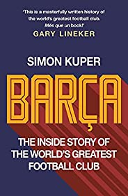 Barça: The rise and fall of the club that built modern football (English Edition)