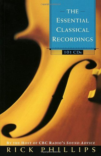The Essential Classical Recordings - 101 CDs (By the Host of CBC Radio's Sound Advice)