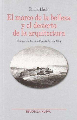Descargar Libro El Marco De La Belleza Y El Desierto De La Arquitectura ) Emilio Lledó