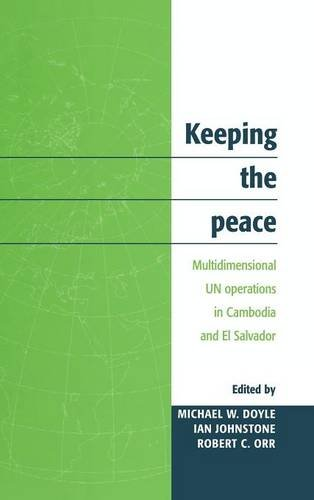 Keeping the Peace: Multidimensional UN Operations in Cambodia and El Salvador