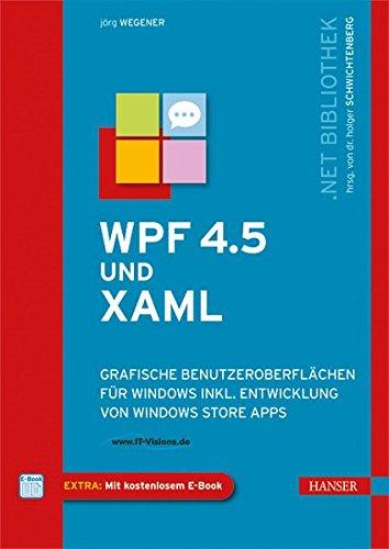 WPF 4.5 und XAML: Grafische Benutzeroberflächen für Windows inkl. Entwicklung von Windows Store Apps