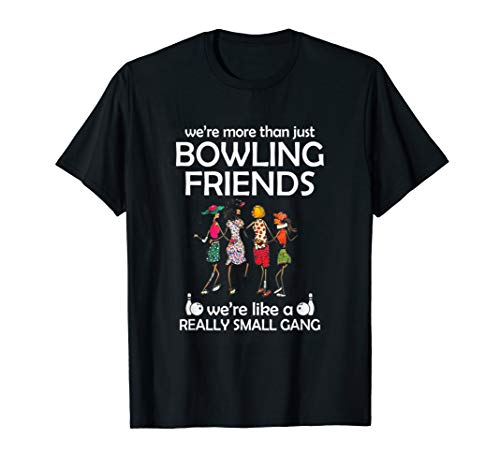 We're More Than Just Bowling Friends We're Like Small Gang (Shirt Bowling Classic)
