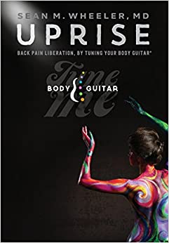 Uprise: Back Pain Liberation, by Tuning Your Body Guitar