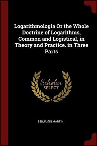 Book Logarithmologia Or the Whole Doctrine of Logarithms, Common and Logistical, in Theory and Practice. in Three Parts