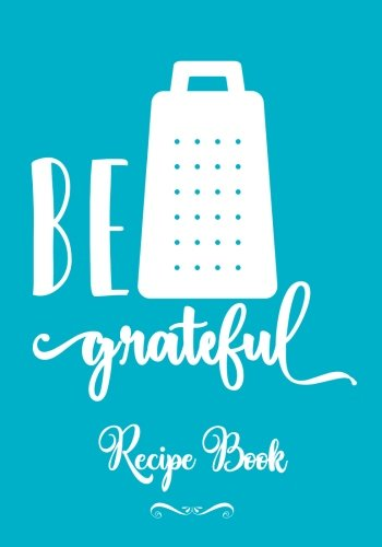 Be Grateful Recipe Book: Pun Fun Gifts Blank Recipe Book to Write in, Blank Cookbook, Personalized Recipe Book, Pun Notebook, Empty Recipe Book, ... for Women, Funny Gift for Men, Puns Gifts Text fb2 book