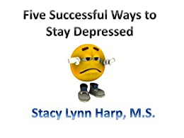 Five Successful Ways to Stay Depressed by [Harp, Stacy]