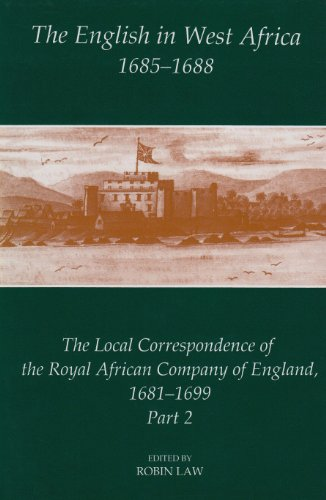 The English in West Africa, 1685-1688: The Local Correspondence of the Royal African Company of England 1681-1699, Part 2 (Fontes Historiae Africanae) by British Academy