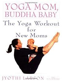 Yoga Mom, Buddha Baby: The Yoga Workout for New Moms