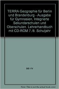 TERRA Geographie für Berlin und Brandenburg - Ausgabe für Gymnasien, Integrierte Sekundarschulen und Oberschulen. Lehrerhandbuch mit CD-ROM 7./8. Schuljahr
