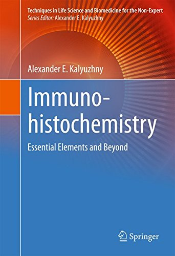 Immunohistochemistry: Essential Elements and Beyond (Techniques in Life Science and Biomedicine for the Non-Expert)