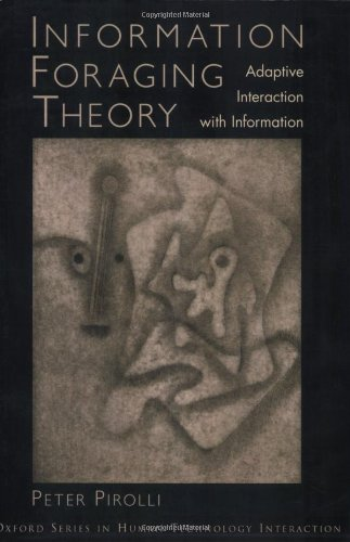 Information Foraging Theory: Adaptive Interaction with Information (Human Technology Interaction Series)
