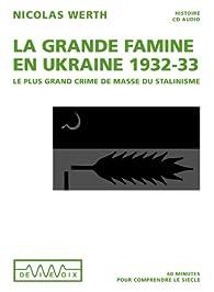 La grande famine en Ukraine, 1932-1933. Le plus grand crime de masse du stalinisme par Nicolas Werth