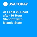 At Least 20 Dead after 10-Hour Standoff with Islamic State | Doug Stanglin
