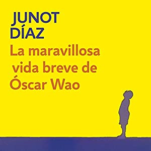 La maravillosa vida breve de Óscar Wao [The Brief Wondrous Life of Oscar Wao] Hörbuch
