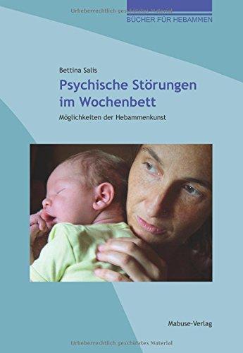 Psychische Störungen im Wochenbett. Möglichkeiten der Hebammenkunst (Bücher für Hebammen)