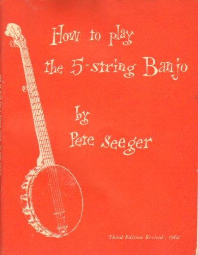 How to Play the 5-string Banjo: A Manual for Beginners, 3rd Revised Edition (Pete Book Banjo Seeger)