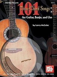Mel Bay 99476 101 Three-Chord Songs for Guitar, Banjo, and Uke
