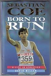 Sebastian Coe: Born to Run - A Life in Athletics