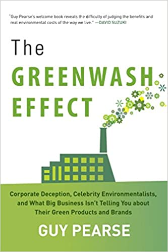 Book The Greenwash Effect: Corporate Deception, Celebrity Environmentalists, and What Big Business Isn't Telling You about Their Green Products and Brands