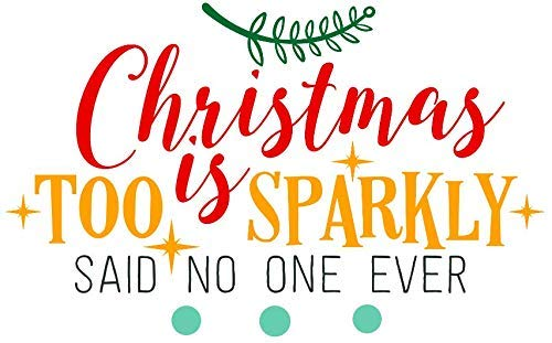 (Christmas Vinyl Decal/Christmas Is Too Sparkly Said No One Ever Merry Xmas Present Gift Santa Elf Winter Permanent Vinyl SWell bottle Sticker for Water Bottle Coffee Mug Laptop Decal Wine Glass)