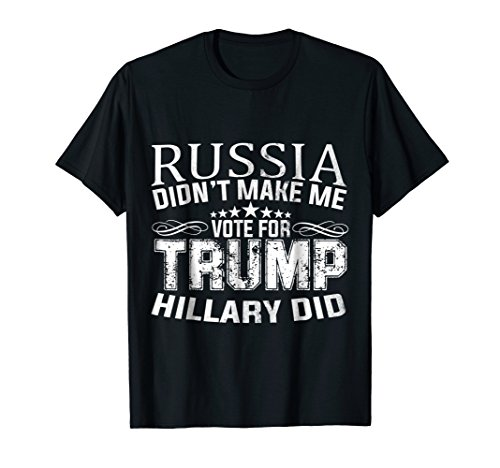 Russia Didnt Make Me Vote For Trump Hillary Did T-shirt