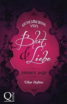Dunkle Jagd (Geheimnisse von Blut & Liebe 1) (German Edition) by [Aybar, Elke]