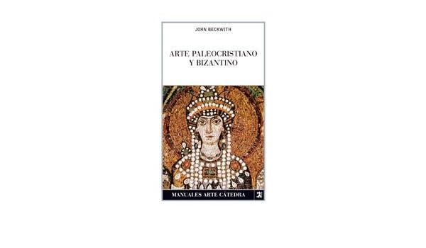 arte paleocristiano y bizantino john beckwith